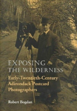 Exposing the Wilderness: Early-Twentieth-Century Adirondack Postcard Photographers (Hardcover)
