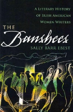 The Banshees: A Literary History of Irish American Women Writers (Hardcover)