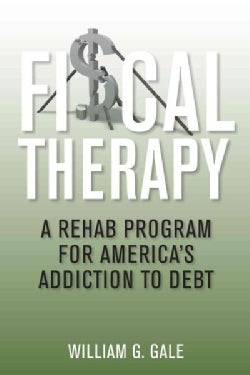 Fiscal Therapy: A Rehab Program for America's Addiction to Debt (Hardcover)