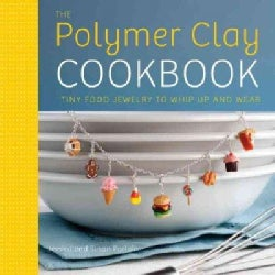 The Polymer Clay Cookbook: Tiny Food Jewelry to Whip Up and Wear (Paperback)