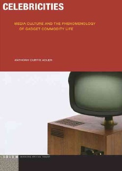 Celebricities: Media Culture and the Phenomenology of Gadget Commodity Life (Paperback)
