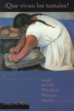 Que Vivan Los Tamales: Food and the Making of Mexican Identity (Paperback)