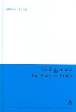 Heidegger And The Place Of Ethics: Being-with In The Crossing Of Heidegger's Thought (Hardcover)
