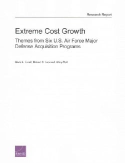 Extreme Cost Growth: Themes from Six U.S. Air Force Major Defense Acquisition Programs (Paperback)