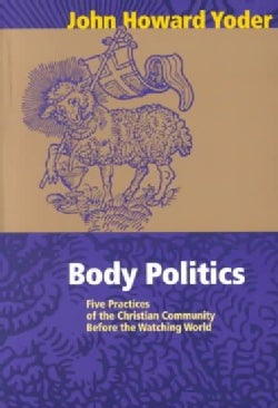 Body Politics: Five Practices of the Christian Community Before the Watching World (Paperback)