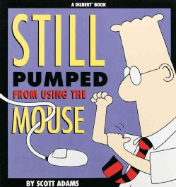 Still Pumped from Using the Mouse: A Dilbert Book (Paperback)