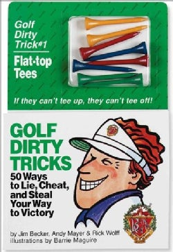 Golf Dirty Tricks: 50 Ways to Lie, Cheat, and Steal Your Way to Victory/Book and Golf Tees (Paperback)