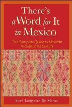 There's a Word for It in Mexico: The Complete Guide to Mexican Thought and Culture (Paperback)