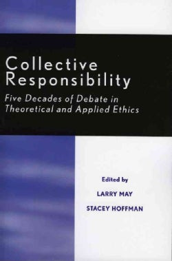 Collective Responsibility: Five Decades of Debate in Theoretical and Applied Ethics (Paperback)