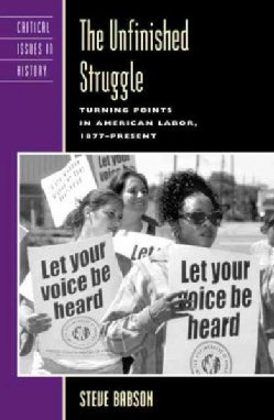 The Unfinished Struggle: Turning Points in American Labor (Paperback)