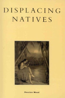 Displacing Natives: The Rhetorical Production of Hawai'i (Paperback)