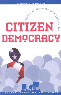 Citizen Democracy: Political Activists in a Cynical Age (Hardcover)