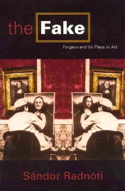 The Fake: Forgery and Its Place in Art (Paperback)
