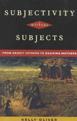 Subjectivity Without Subjects: From Abject Fathers to Desiring Mothers (Paperback)