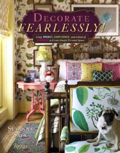 Decorate Fearlessly: Using Whimsy, Confidence, and a Dash of Surprise to Create Deeply Personal Spaces (Hardcover)