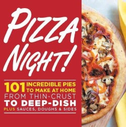 Pizza Night!: 101 Incredible Pies to Make at Home: From Thin-Crust to Deep-Dish Plus Sauces, Doughs & Sides (Paperback)