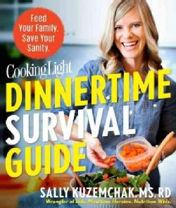 Cooking Light Dinnertime Survival Guide: Feed Your Family, Save Your Sanity (Paperback)