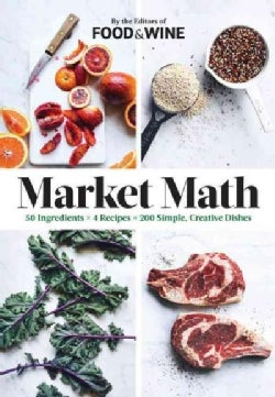 Market Math: 50 Ingredients X 4 Recipes = 200 Simple, Creative Dishes (Hardcover)