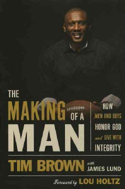 The Making of a Man: How Men and Boys Honor God and Live With Integrity (Hardcover)