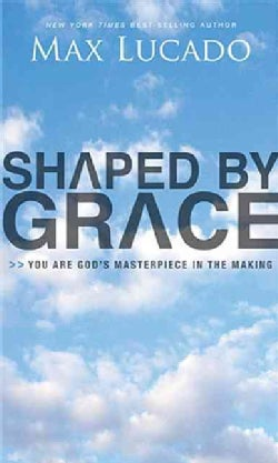 Shaped By Grace: You Are God's Masterpiece in the Making (Paperback)