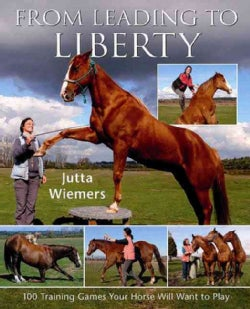 From Leading to Liberty: 100 Training Games Your Horse Will Want to Play (Paperback)