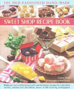 The Old-Fashioned Hand-Made Sweet Shop Recipe Book: Make Your Own Confectionery with Over 90 Classic Recipes for ... (Hardcover)