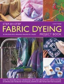 Step-by-Step Fabric Dyeing Project Book: 30 Exciting and Original Designs to Create: How to Make Beautiful Furnis... (Hardcover)