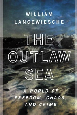 The Outlaw Sea: A World of Freedom, Chaos, and Crime (Paperback)