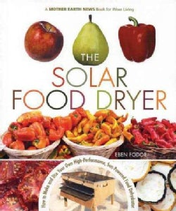 The Solar Food Dryer: How to Make And Use Your Own High-Performance, Sun-powered Food Dehydrator (Paperback)