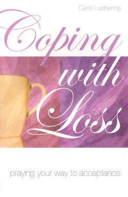 Coping With Loss: Praying Your Way to Acceptance (Paperback)