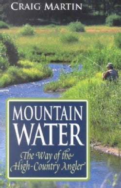 Mountain Water: The Way of the High Country Angler (Paperback)