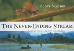 The Never-Ending Stream: A Tribute to Fly-Tying Form and Function (Paperback)