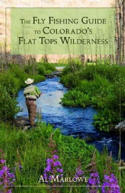 The Fly Fishing Guide to Colorado's Flat Tops Wilderness (Paperback)