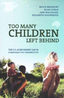 Too Many Children Left Behind: The U.S. Achievement Gap in Comparative Perspective (Paperback)