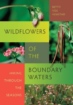 Wildflowers of the Boundary Waters: Hiking Through the Seasons (Paperback)