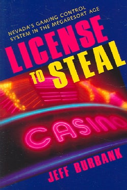 License to Steal: Nevada's Gaming Control System in the Megaresort Age (Paperback)