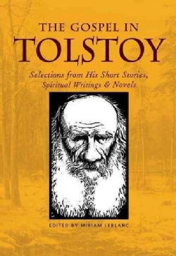 The Gospel in Tolstoy: Selections from His Short Stories, Spiritual Writings, and Novels (Paperback)