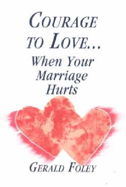 Courage to Love...When Your Marriage Hurts (Paperback)