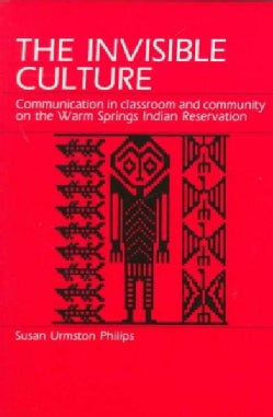 The Invisible Culture: Communication in Classroom and Community on the Warm Springs Indian Reservation (Paperback)