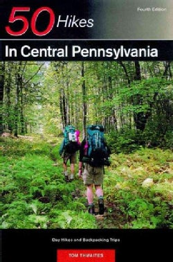 50 Hikes in Central Pennsylvania: From the Great Valley to the Allegheny Plateau (Paperback)