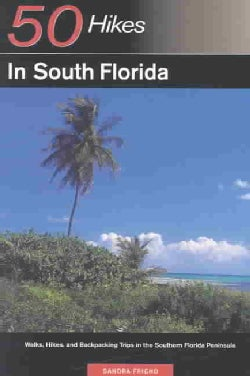 50 Hikes in South Florida: Walks, Hikes, and Backpacking Trips in the Southern Florida Peninsula (Paperback)