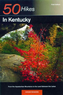 50 Hikes in Kentucky: From the Appalachian Mountains to the Land Between the Lake (Paperback)