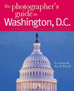 The Photographer's Guide to Washington, D.c.: Where to Find Perfect Shots and How to Take Them (Paperback)