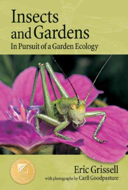 Insects And Gardens: In Pursuit of a Garden Ecology (Paperback)