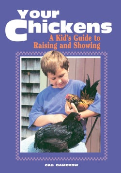 Your Chickens: A Kid's Guide to Raising and Showing (Paperback)