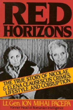 Red Horizons: The True Story of Nicolae and Elena Ceausescus' Crimes, Lifestyle, and Corruption (Paperback)