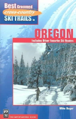 Best Groomed Cross Country Ski Trails in Oregon: Includes Other Favorite Ski Routes (Paperback)