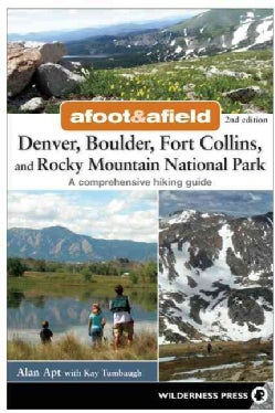 Afoot & Afield Denver, Boulder, Fort Collins, and Rocky Mountain National Park: 184 Spectacular Outings in the Co... (Paperback)