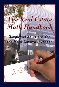 The Real Estate Math Handbook: Simplified Solutions for the Real Estate Investor (Paperback)