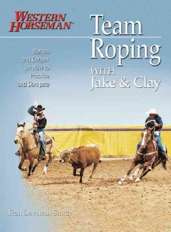 Team Roping With Jake and Clay: Barnes and Cooper on How to Practice and Compete (Paperback)